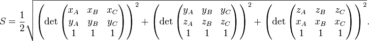 S=\frac{1}{2} \sqrt{ \left( \det\begin{pmatrix} x_A & x_B & x_C \\ y_A & y_B & y_C \\ 1 & 1 & 1 \end{pmatrix} \right)^2 + \left( \det\begin{pmatrix} y_A & y_B & y_C \\ z_A & z_B & z_C \\ 1 & 1 & 1 \end{pmatrix} \right)^2 + \left( \det\begin{pmatrix} z_A & z_B & z_C \\ x_A & x_B & x_C \\ 1 & 1 & 1 \end{pmatrix} \right)^2 }.