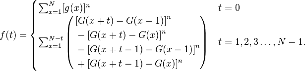 f(t)=\begin{cases} \sum_{x=1}^N[g(x)]^n & t=0 \\ \sum_{x=1}^{N-t}\left(\begin{alignat}{2} &[G(x+t)-G(x-1)]^n\\ &-[G(x+t)-G(x)]^n\\ &-[G(x+t-1)-G(x-1)]^n\\ &+[G(x+t-1)-G(x)]^n \\ \end{alignat} \right)& t=1,2,3\ldots,N-1.\\ \end{cases}