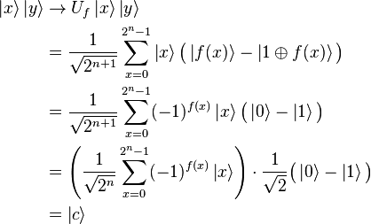 \begin{align}\left|x\right\rangle\left|y\right\rangle &\rightarrow U_f\left|x\right\rangle\left|y\right\rangle\ &= \frac{1}{\sqrt{2^{n+1}}}\sum_{x=0}^{2^n-1} \left|x\right\rangle \bigl(\left|f(x)\right\rangle - \left|1\oplus f(x)\right\rangle \bigr) \ &= \frac{1}{\sqrt{2^{n+1}}}\sum_{x=0}^{2^n-1} (-1)^{f(x)} \left|x\right\rangle \bigl(\left|0\right\rangle - \left|1\right\rangle \bigr) \ &= \left(\frac{1}{\sqrt{2^{n}}}\sum_{x=0}^{2^n-1} (-1)^{f(x)} \left|x\right\rangle\right) \cdot \frac{1}{\sqrt{2}}\bigl(\left|0\right\rangle - \left|1\right\rangle \bigr) \  &= \left|c\right\rangle\end{align}