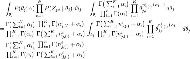 \begin{align} & \int_{\theta_j} P(\theta_j;\alpha) \prod_{t=1}^N P(Z_{j,t}\mid\theta_j) \, d\theta_j = \int_{\theta_j} \frac{\Gamma\bigl(\sum_{i=1}^K \alpha_i \bigr)}{\prod_{i=1}^K \Gamma(\alpha_i)} \prod_{i=1}^K \theta_{j,i}^{n_{j,(\cdot)}^i+\alpha_i - 1} \, d\theta_j \\ = & \frac{\Gamma\bigl(\sum_{i=1}^K \alpha_i \bigr)}{\prod_{i=1}^K \Gamma(\alpha_i)}\frac{\prod_{i=1}^K \Gamma(n_{j,(\cdot)}^i+\alpha_i)}{\Gamma\bigl(\sum_{i=1}^K n_{j,(\cdot)}^i+\alpha_i \bigr)} \int_{\theta_j} \frac{\Gamma\bigl(\sum_{i=1}^K n_{j,(\cdot)}^i+\alpha_i \bigr)}{\prod_{i=1}^K \Gamma(n_{j,(\cdot)}^i+\alpha_i)} \prod_{i=1}^K \theta_{j,i}^{n_{j,(\cdot)}^i+\alpha_i - 1} \, d\theta_j \\ = & \frac{\Gamma\bigl(\sum_{i=1}^K \alpha_i \bigr)}{\prod_{i=1}^K \Gamma(\alpha_i)}\frac{\prod_{i=1}^K \Gamma(n_{j,(\cdot)}^i+\alpha_i)}{\Gamma\bigl(\sum_{i=1}^K n_{j,(\cdot)}^i+\alpha_i \bigr)}. \end{align}