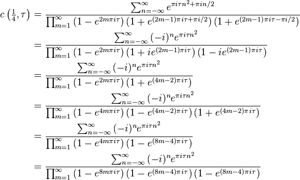 \begin{align}c\left(\textstyle\frac{1}{4},\tau\right) &=\frac{\sum_{n=-\infty}^{\infty}{e^{{\pi}i{\tau}n^2+{\pi}in/2}}}{\prod_{m=1}^{\infty}{\left(1-e^{2m{\pi}i{\tau}}\right)\left(1+e^{(2m-1){\pi}i{\tau}+{\pi}i/2}\right)\left(1+e^{(2m-1){\pi}i{\tau}-{\pi}i/2}\right)}}\\ &=\frac{\sum_{n=-\infty}^{\infty}{(-i)^{n}e^{{\pi}i{\tau}n^2}}}{\prod_{m=1}^{\infty}{\left(1-e^{2m{\pi}i{\tau}}\right)\left(1+ie^{(2m-1){\pi}i{\tau}}\right)\left(1-ie^{(2m-1){\pi}i{\tau}}\right)}}\\ &=\frac{\sum_{n=-\infty}^{\infty}{(-i)^{n}e^{{\pi}i{\tau}n^2}}}{\prod_{m=1}^{\infty}{\left(1-e^{2m{\pi}i{\tau}}\right)\left(1+e^{(4m-2){\pi}i{\tau}}\right)}}\\ &=\frac{\sum_{n=-\infty}^{\infty}{(-i)^{n}e^{{\pi}i{\tau}n^2}}}{\prod_{m=1}^{\infty}{\left(1-e^{4m{\pi}i{\tau}}\right)\left(1-e^{(4m-2){\pi}i{\tau}}\right)\left(1+e^{(4m-2){\pi}i{\tau}}\right)}}\\ &=\frac{\sum_{n=-\infty}^{\infty}{(-i)^{n}e^{{\pi}i{\tau}n^2}}}{\prod_{m=1}^{\infty}{\left(1-e^{4m{\pi}i{\tau}}\right)\left(1-e^{(8m-4){\pi}i{\tau}}\right)}}\\ &=\frac{\sum_{n=-\infty}^{\infty}{(-i)^{n}e^{{\pi}i{\tau}n^2}}}{\prod_{m=1}^{\infty}{\left(1-e^{8m{\pi}i{\tau}}\right)\left(1-e^{(8m-4){\pi}i{\tau}}\right)\left(1-e^{(8m-4){\pi}i{\tau}}\right)}}\\ \end{align}