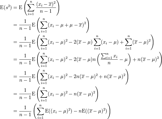 \begin{align} \operatorname{E}(s^2) & = \operatorname{E}\left(\sum_{i=1}^n \frac{(x_i-\overline{x})^2}{n-1} \right)\\ & = \frac{1}{n-1}\operatorname{E}\left(\sum_{i=1}^n(x_i-\mu+\mu-\overline{x})^2 \right) \\ & = \frac{1}{n-1}\operatorname{E}\left(\sum_{i=1}^n(x_i-\mu)^2 - 2(\overline{x}-\mu)\sum_{i=1}^n(x_i-\mu)  + \sum_{i=1}^n(\overline{x}-\mu)^2\right) \\ & = \frac{1}{n-1}\operatorname{E}\left(\sum_{i=1}^n(x_i-\mu)^2 - 2(\overline{x}-\mu)n \left( \frac{\sum_{i=1}^n x_i}{n}-\mu \right)  + n(\overline{x}-\mu)^2\right) \\ & = \frac{1}{n-1}\operatorname{E}\left(\sum_{i=1}^n(x_i-\mu)^2 - 2n(\overline{x}-\mu)^2  + n(\overline{x}-\mu)^2\right) \\ & = \frac{1}{n-1}\operatorname{E}\left(\sum_{i=1}^n(x_i-\mu)^2 - n(\overline{x}-\mu)^2\right) \\ & = \frac{1}{n-1}\left(\sum_{i=1}^n\operatorname{E}((x_i-\mu)^2)  - n\operatorname{E}((\overline{x}-\mu)^2)  \right) \\ \end{align}