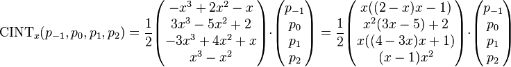 \mathrm{CINT}_x(p_{-1}, p_0, p_1, p_2) = \frac 12 \begin{pmatrix} -x^3 +2x^2 - x \\ 3x^3 - 5x^2 + 2 \\ -3x^3 + 4x^2 + x \\ x^3 - x^2 \end{pmatrix}\cdot \begin{pmatrix} p_{-1}\\p_{0}\\p_1\\p_2 \end{pmatrix} = \frac 12 \begin{pmatrix} x ((2-x) x-1) \\ x^2 (3 x-5)+2 \\ x ((4-3 x) x+1) \\ (x-1) x^2 \end{pmatrix} \cdot \begin{pmatrix} p_{-1}\\p_{0}\\p_1\\p_2 \end{pmatrix}
