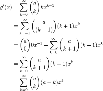 \begin{align} g'(x) & = \sum_{k=0}^{\infty}{a\choose k}k x^{k-1}  \\       & = \sum_{k=-1}^{\infty}{a\choose (k+1)}(k+1)x^{k} \\       & = {a \choose 0} 0 x^{-1} + \sum_{k=0}^{\infty}{a\choose {k+1}}(k+1) x^{k} \\       & = \sum_{k=0}^{\infty}{a\choose {k+1}}(k+1) x^{k} \\       & = \sum_{k=0}^{\infty}{a \choose k}(a-k) x^k \\ \end{align}