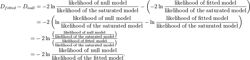 \begin{align}   D_{fitted}- D_{null} &=-2\ln \frac{\text{likelihood of null model}} {\text{likelihood of the saturated model}} -\left(-2\ln \frac{\text{likelihood of fitted model}} {\text{likelihood of the saturated model}} \right)\\   &=-2 \left(    \ln \frac{\text{likelihood of null model}} {\text{likelihood of the saturated model}}-\ln \frac{\text{likelihood of fitted model}} {\text{likelihood of the saturated model}}   \right)\\  =& -2 \ln \frac{ \left( \frac{\text{likelihood of null model}}{\text{likelihood of the saturated model}}\right)}{ \left( \frac{\text{likelihood of fitted model}}{\text{likelihood of the saturated model}}\right)}\\   =& -2 \ln \frac{\text{likelihood of null model}}{\text{likelihood of the fitted model}}. \end{align}