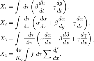 \begin{align} X_{1} & = \int\ d\tau\left(\beta\frac{dh}{dt}-\gamma\frac{dg}{dt}\right),\\ X_{2} & = \int\ \frac{d\tau}{4\pi}\left(\alpha\frac{d\alpha}{dx}+\beta\frac{d\alpha}{dy}+\gamma\frac{d\alpha}{dz}\right),\\ X_{3} & = \int\ \frac{-d\tau}{4\pi}\left(\alpha\frac{d\alpha}{dx}+\beta\frac{d\beta}{dx}+\gamma\frac{d\gamma}{dx}\right),\\ X_{4} & = \frac{4\pi}{K_{0}}\int f\ d\tau\sum\frac{df}{dx}. \end{align}