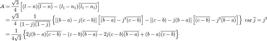 \begin{align}\mathcal{A} &= \frac{\sqrt{3}}{4}\left[(l-n)\overline{(l-n)} - (l_1-n_1)\overline{(l_1-n_1)}\right]\\ &= \frac{\sqrt{3}}{4} \frac{1}{(1-j)\overline{(1-j)}} \left\{\left[(b-a)-j(c-b)\right]\left[\overline{(b-a)}-j^2\overline{(c-b)}\right]-\left[(c-b)-j(b-a)\right]\left[\overline{(c-b)}-j^2\overline{(b-a)}\right]\right\} \text{ car }\overline{j} = j^2\\ &= \frac{1}{4\sqrt{3}} \left\{2j(b-a)\overline{(c-b)}-(c-b)\overline{(b-a)}-2j(c-b)\overline{(b-a)}+(b-a)\overline{(c-b)}\right\} \end{align}