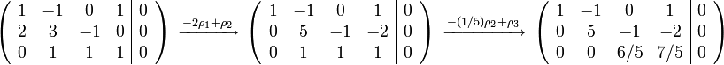 \left(\begin{array}{*{4}{c}|c} 1  &-1  &0  &1  &0  \ 2  &3   &-1 &0  &0  \ 0  &1   &1  &1  &0 \end{array}\right) \;\xrightarrow[]{-2\rho_1+\rho_2}\; \left(\begin{array}{*{4}{c}|c} 1  &-1  &0  &1  &0  \ 0  &5   &-1 &-2 &0  \ 0  &1   &1  &1  &0 \end{array}\right) \;\xrightarrow[]{-(1/5)\rho_2+\rho_3}\; \left(\begin{array}{*{4}{c}|c} 1  &-1  &0  &1  &0  \ 0  &5   &-1 &-2 &0  \ 0  &0   &6/5&7/5&0 \end{array}\right)