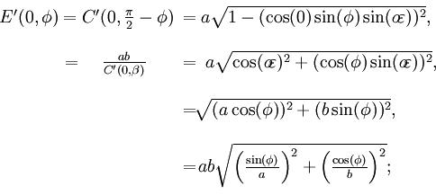 begin{matrix}{}_{color{white}.}E'(0,phi)=C'(0,frac{pi}{2}-phi)!!&=&!!!!!!asqrt{1-(cos(0)sin(phi)sin(o!varepsilon))^2},qquad=quadfrac{ab}{C'(0,beta)}!!!&=&!!asqrt{cos(o!varepsilon)^2+(cos(phi)sin(o!varepsilon))^2},&=&!!!!!!!!sqrt{(acos(phi))^2+(bsin(phi))^2},qquad&=&!!!!!!!!absqrt{left(frac{sin(phi)}{a}right)^2+left(frac{cos(phi)}{b}right)^2};qquad{}^{color{white}.}end{matrix},!
