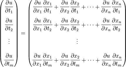 \begin{pmatrix}  \dfrac{\partial u}{\partial t_1}\\[16pt]  \dfrac{\partial u}{\partial t_2}\\[16pt]  \vdots\\[16pt]  \dfrac{\partial u}{\partial t_m} \end{pmatrix} = \begin{pmatrix}  \dfrac{\partial u}{\partial x_1} \dfrac{\partial x_1}{\partial t_1}     + \dfrac{\partial u}{\partial x_2} \dfrac{\partial x_2}{\partial t_1}     + \cdots + \dfrac{\partial u}{\partial x_n} \dfrac{\partial x_n}{\partial t_1}\\[16pt]  \dfrac{\partial u}{\partial x_1} \dfrac{\partial x_1}{\partial t_2}     + \dfrac{\partial u}{\partial x_2} \dfrac{\partial x_2}{\partial t_2}     + \cdots + \dfrac{\partial u}{\partial x_n} \dfrac{\partial x_n}{\partial t_2}\\[16pt]  \vdots\\[16pt]  \dfrac{\partial u}{\partial x_1} \dfrac{\partial x_1}{\partial t_m}     + \dfrac{\partial u}{\partial x_2} \dfrac{\partial x_2}{\partial t_m}     + \cdots + \dfrac{\partial u}{\partial x_n} \dfrac{\partial x_n}{\partial t_m} \end{pmatrix}