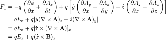 \begin{align} F_x & = -q\left(\frac{\partial \phi}{\partial x}+\frac{\partial A_x}{\partial t}\right) + q\left[\dot{y}\left(\frac{\partial A_y}{\partial x} - \frac{\partial A_x}{\partial y}\right)+\dot{z}\left(\frac{\partial A_z}{\partial x}-\frac{\partial A_x}{\partial z}\right)\right] \\ & = qE_x + q[\dot{y}(\nabla\times\mathbf{A})_z-\dot{z}(\nabla\times\mathbf{A})_y] \\ & = qE_x + q[\mathbf{\dot{r}}\times(\nabla\times\mathbf{A})]_x \\ & = qE_x + q(\mathbf{\dot{r}}\times\mathbf{B})_x \end{align}