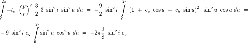 \begin{align}&\int\limits_{0}^{2\pi}-t_h\ \left(\frac{p}{r}\right)^2\ \frac{3}{2}\ 3\ \sin^2 i\ \sin^2 u\ du\  =\  -\frac{9}{2}\ \sin^2 i\ \int\limits_{0}^{2\pi}\ \left(1\ +\ e_g\ \cos u\ +\ e_h\ \sin u\right)^2\ \ \sin^2 u\ \cos u\ du\  = \\   &-9\ \sin^2 i\ e_g\ \int\limits_{0}^{2\pi}\sin^2 u\ \cos^2 u\ du\ =\ -2\pi \frac{9}{8}\ \sin^2 i\ e_g \end{align}