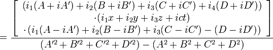 =\frac{\left[\begin{array}{c} \left(i_{1}(A+iA')+i_{2}(B+iB')+i_{3}(C+iC')+i_{4}(D+iD')\right)\\ \cdot(i_{1}x+i_{2}y+i_{3}z+ict)\\ \cdot\left(i_{1}(A-iA')+i_{2}(B-iB')+i_{3}(C-iC')-(D-iD')\right)\end{array}\right]}{(A'^{2}+B'^{2}+C'^{2}+D'^{2})-(A^{2}+B^{2}+C^{2}+D^{2})}