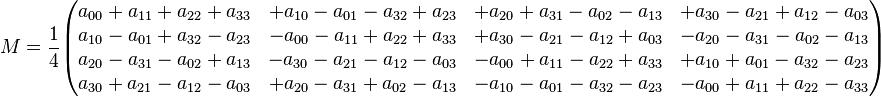 M= \frac{1}{4} \begin{pmatrix} a_{00}+a_{11}+a_{22}+a_{33} & +a_{10}-a_{01}-a_{32}+a_{23} & +a_{20}+a_{31}-a_{02}-a_{13} & +a_{30}-a_{21}+a_{12}-a_{03} \\ a_{10}-a_{01}+a_{32}-a_{23} & -a_{00}-a_{11}+a_{22}+a_{33} & +a_{30}-a_{21}-a_{12}+a_{03} & -a_{20}-a_{31}-a_{02}-a_{13} \\ a_{20}-a_{31}-a_{02}+a_{13} & -a_{30}-a_{21}-a_{12}-a_{03} & -a_{00}+a_{11}-a_{22}+a_{33} & +a_{10}+a_{01}-a_{32}-a_{23} \\ a_{30}+a_{21}-a_{12}-a_{03} & +a_{20}-a_{31}+a_{02}-a_{13} & -a_{10}-a_{01}-a_{32}-a_{23} & -a_{00}+a_{11}+a_{22}-a_{33} \end{pmatrix}