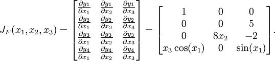 J_F(x_1,x_2,x_3) =begin{bmatrix} frac{partial y_1}{partial x_1} & frac{partial y_1}{partial x_2} & frac{partial y_1}{partial x_3} [3pt] frac{partial y_2}{partial x_1} & frac{partial y_2}{partial x_2} & frac{partial y_2}{partial x_3} [3pt] frac{partial y_3}{partial x_1} & frac{partial y_3}{partial x_2} & frac{partial y_3}{partial x_3} [3pt] frac{partial y_4}{partial x_1} & frac{partial y_4}{partial x_2} & frac{partial y_4}{partial x_3}  end{bmatrix}=begin{bmatrix} 1 & 0 & 0  0 & 0 & 5  0 & 8x_2 & -2  x_3cos(x_1) & 0 & sin(x_1) end{bmatrix}.