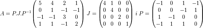 A = P.J.P^{-1} \begin{pmatrix}  5 & 4 & 2 & 1 \\  0 & 1 & -1 & -1 \\ -1 & -1 & 3 & 0 \\   1 & 1 & -1 & 2 \end{pmatrix} \; J=\begin{pmatrix} 4 & 1 & 0 & 0 \\ 0 & 4 & 0 & 0 \\ 0 & 0 & 2 & 0 \\ 0 & 0 & 0 & 1 \end{pmatrix} \; i \;   P=\begin{pmatrix} -1 & 0 & 1 & -1\\  0 & 0 & -1 & 1\\   1 & -1 & 0 & 0\\ -1 & 1 & 1 & 0\end{pmatrix}