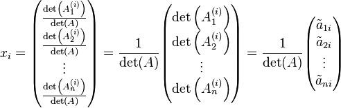x_i = \begin{pmatrix}\frac{\det\left(A_1^{(i)}\right)}{\det(A)} \\ \frac{\det\left(A_2^{(i)}\right)}{\det(A)} \\ \vdots \\ \frac{\det\left(A_n^{(i)}\right)}{\det(A)}\end{pmatrix} = \frac{1}{\det(A)} \begin{pmatrix}\det\left(A_1^{(i)}\right)\\\det\left(A_2^{(i)}\right)\\\vdots\\ \det\left(A_n^{(i)}\right)\end{pmatrix} = \frac{1}{\det(A)} \begin{pmatrix}\tilde a_{1i}\\\tilde a_{2i} \\ \vdots \\ \tilde a_{ni}\end{pmatrix}