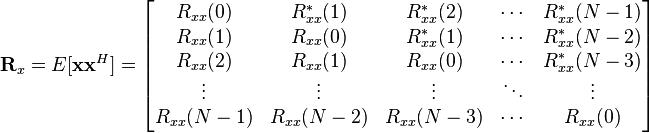 \mathbf{R}_x = E[\mathbf{xx}^H] = \begin{bmatrix}R_{xx}(0) & R^*_{xx}(1) & R^*_{xx}(2) & \cdots & R^*_{xx}(N-1) \\R_{xx}(1) & R_{xx}(0) & R^*_{xx}(1) & \cdots & R^*_{xx}(N-2) \\R_{xx}(2) & R_{xx}(1) & R_{xx}(0) & \cdots & R^*_{xx}(N-3) \\\vdots    & \vdots    & \vdots    & \ddots & \vdots \\R_{xx}(N-1) & R_{xx}(N-2) & R_{xx}(N-3) & \cdots & R_{xx}(0) \\\end{bmatrix}