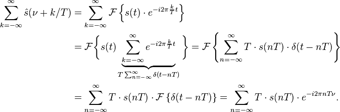\begin{align} \sum_{k=-\infty}^{\infty} \hat s(\nu + k/T) &= \sum_{k=-\infty}^{\infty} \mathcal{F}\left \{ s(t)\cdot e^{-i 2\pi\frac{k}{T}t}\right \}\\ &= \mathcal{F} \bigg \{s(t)\underbrace{\sum_{k=-\infty}^{\infty} e^{-i 2\pi\frac{k}{T}t}}_{T \sum_{n=-\infty}^{\infty} \delta(t-nT)}\bigg \} = \mathcal{F}\left \{\sum_{n=-\infty}^{\infty} T\cdot s(nT) \cdot \delta(t-nT)\right \}\\ &= \sum_{n=-\infty}^{\infty} T\cdot s(nT) \cdot \mathcal{F}\left \{\delta(t-nT)\right \} = \sum_{n=-\infty}^{\infty} T\cdot s(nT) \cdot e^{-i 2\pi nT \nu}. \end{align}