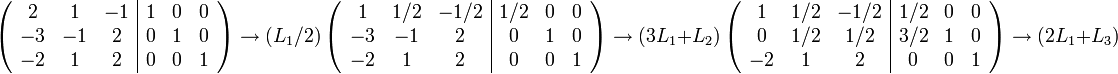 \left(\begin{array}{ccc|ccc} 2 & 1 & -1 & 1 & 0 & 0 \ -3 & -1 & 2 & 0 & 1 & 0 \ -2 & 1 & 2 & 0 & 0 & 1 \end{array}\right) \rightarrow (L_1/2) \left(\begin{array}{ccc|ccc} 1 & 1/2 & -1/2 & 1/2 & 0 & 0 \ -3 & -1 & 2 & 0 & 1 & 0 \ -2 & 1 & 2 & 0 & 0 & 1 \end{array}\right) \rightarrow (3L_1+L_2) \left(\begin{array}{ccc|ccc} 1 & 1/2 & -1/2 & 1/2 & 0 & 0 \ 0 & 1/2 & 1/2 & 3/2 & 1 & 0 \ -2 & 1 & 2 & 0 & 0 & 1 \end{array}\right) \rightarrow (2L_1+L_3)