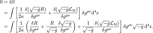 \begin{align} 0 & = \delta S \\   & = \int           \left[              {1 \over 2\kappa} \frac{\delta (\sqrt{-g}R)}{\delta g^{\mu\nu}} +              \frac{\delta (\sqrt{-g} \mathcal{L}_\mathrm{M})}{\delta g^{\mu\nu}}          \right] \delta g^{\mu\nu}\mathrm{d}^4x \\   & = \int          \left[             {1 \over 2\kappa} \left( \frac{\delta R}{\delta g^{\mu\nu}} +              \frac{R}{\sqrt{-g}} \frac{\delta \sqrt{-g}}{\delta g^{\mu\nu} }              \right) +            \frac{1}{\sqrt{-g}} \frac{\delta (\sqrt{-g} \mathcal{L}_\mathrm{M})}{\delta g^{\mu\nu}}          \right] \delta g^{\mu\nu} \sqrt{-g}\, \mathrm{d}^4x. \end{align}