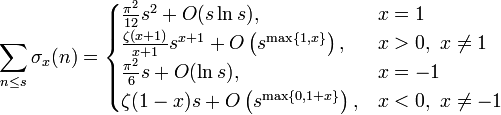 \sum_{n\leq s}\sigma_{x}(n)=\begin{cases}\frac{\pi^2}{12}s^2+O(s\ln s)  \text{,} & x=1 \\ \frac{\zeta(x+1)}{x+1}s^{x+1}+O\left(s^{\max\{1,x\}}\right)   \text{,} & x>0,\ x\neq 1 \\ \frac{\pi^2}{6}s+O(\ln s)  \text{,} & x=-1 \\ \zeta(1-x)s+O\left(s^{\max\{0,1+x\}}\right)  \text{,} &x<0,\ x\neq -1 \end{cases}