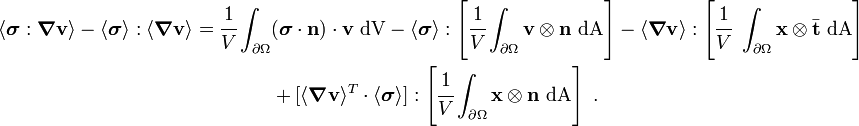 \begin{align} \langle \boldsymbol{\sigma}:\boldsymbol{\nabla}\mathbf{v} \rangle - \langle \boldsymbol{\sigma} \rangle:\langle\boldsymbol{\nabla}\mathbf{v} \rangle  & = \cfrac{1}{V}\int_{\partial{\Omega}} (\boldsymbol{\sigma}\cdot\mathbf{n})\cdot\mathbf{v}~\text{dV} - \langle \boldsymbol{\sigma} \rangle:\left[\cfrac{1}{V}\int_{\partial{\Omega}}\mathbf{v}\otimes\mathbf{n}~\text{dA}\right]  - \langle\boldsymbol{\nabla}\mathbf{v} \rangle:  \left[\cfrac{1}{V}~\int_{\partial{\Omega}}\mathbf{x}\otimes\bar{\mathbf{t}}~\text{dA}\right]  \\ & \qquad\qquad + [\langle\boldsymbol{\nabla}\mathbf{v} \rangle^T\cdot\langle \boldsymbol{\sigma} \rangle]:  \left[\cfrac{1}{V}\int_{\partial{\Omega}}\mathbf{x}\otimes\mathbf{n}~\text{dA}\right]~. \end{align}