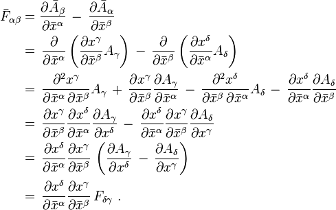 \begin{align} \bar{F}_{\alpha \beta} & = \frac{\partial \bar{A}_{\beta}}{\partial \bar{x}^{\alpha}} \, - \, \frac{\partial \bar{A}_{\alpha}}{\partial \bar{x}^{\beta}} \\ & = \, \frac{\partial}{\partial \bar{x}^{\alpha}} \left( \frac{\partial x^{\gamma}}{\partial \bar{x}^{\beta}} A_{\gamma} \right) \, - \,  \frac{\partial}{\partial \bar{x}^{\beta}} \left( \frac{\partial x^{\delta}}{\partial \bar{x}^{\alpha}} A_{\delta} \right) \\ & = \, \frac{\partial^2 x^{\gamma}}{\partial \bar{x}^{\alpha} \, \partial \bar{x}^{\beta}} A_{\gamma} \, + \, \frac{\partial x^{\gamma}}{\partial \bar{x}^{\beta}} \frac{\partial A_{\gamma}}{\partial \bar{x}^{\alpha}} \, - \, \frac{\partial^2 x^{\delta}}{\partial \bar{x}^{\beta} \, \partial \bar{x}^{\alpha}} A_{\delta} \, - \, \frac{\partial x^{\delta}}{\partial \bar{x}^{\alpha}} \frac{\partial A_{\delta}}{\partial \bar{x}^{\beta}} \\ & = \, \frac{\partial x^{\gamma}}{\partial \bar{x}^{\beta}} \frac{\partial x^{\delta}}{\partial \bar{x}^{\alpha}} \frac{\partial A_{\gamma}}{\partial x^{\delta}} \, - \, \frac{\partial x^{\delta}}{\partial \bar{x}^{\alpha}} \frac{\partial x^{\gamma}}{\partial \bar{x}^{\beta}} \frac{\partial A_{\delta}}{\partial x^{\gamma}}  \\ & = \, \frac{\partial x^{\delta}}{\partial \bar{x}^{\alpha}} \frac{\partial x^{\gamma}}{\partial \bar{x}^{\beta}} \, \left( \frac{\partial A_{\gamma}}{\partial x^{\delta}} \, - \, \frac{\partial A_{\delta}}{\partial x^{\gamma}} \right) \\ & = \, \frac{\partial x^{\delta}}{\partial \bar{x}^{\alpha}} \frac{\partial x^{\gamma}}{\partial \bar{x}^{\beta}} \, F_{\delta \gamma} \ . \end{align}