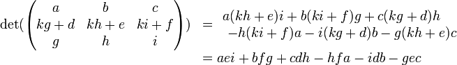 \begin{array}{rl} \det( \begin{pmatrix} a    &b    &c    \\ kg+d &kh+e &ki+f \\ g    &h    &i \end{pmatrix} ) &=\begin{array}{l} a(kh+e)i+b(ki+f)g+c(kg+d)h \\ \ -h(ki+f)a-i(kg+d)b-g(kh+e)c   \end{array}                                 \\ &=aei + bfg + cdh - hfa - idb - gec \end{array}