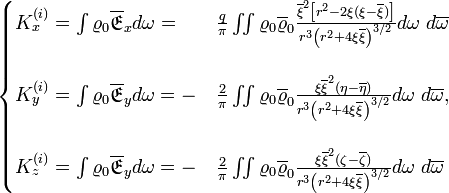 \begin{cases} K_{x}^{(i)}=\int\varrho_{0}\mathfrak{\overline{E}}_{x}d\omega= & \frac{q}{\pi}\iint\varrho_{0}\overline{\varrho}_{0}\frac{\overline{\xi}^{2}\left[r^{2}-2\xi(\xi-\overline{\xi})\right]}{r^{3}\left(r^{2}+4\xi\overline{\xi}\right)^{3/2}}d\omega\ d\overline{\omega}\\ \\K_{y}^{(i)}=\int\varrho_{0}\mathfrak{\overline{E}}_{y}d\omega=- & \frac{2}{\pi}\iint\varrho_{0}\overline{\varrho}_{0}\frac{\xi\overline{\xi}^{2}(\eta-\overline{\eta})}{r^{3}\left(r^{2}+4\xi\overline{\xi}\right)^{3/2}}d\omega\ d\overline{\omega},\\ \\K_{z}^{(i)}=\int\varrho_{0}\mathfrak{\overline{E}}_{y}d\omega=- & \frac{2}{\pi}\iint\varrho_{0}\overline{\varrho}_{0}\frac{\xi\overline{\xi}^{2}(\zeta-\overline{\zeta})}{r^{3}\left(r^{2}+4\xi\overline{\xi}\right)^{3/2}}d\omega\ d\overline{\omega}\end{cases}