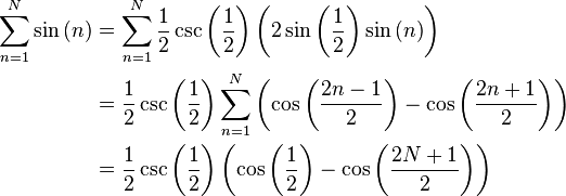 \begin{align}\sum_{n=1}^N \sin\left(n\right)   & {} = \sum_{n=1}^N \frac{1}{2} \csc\left(\frac{1}{2}\right) \left(2\sin\left(\frac{1}{2}\right)\sin\left(n\right)\right) \\  & {} =\frac{1}{2} \csc\left(\frac{1}{2}\right) \sum_{n=1}^N \left(\cos\left(\frac{2n-1}{2}\right) -\cos\left(\frac{2n+1}{2}\right)\right) \\  & {} =\frac{1}{2} \csc\left(\frac{1}{2}\right) \left(\cos\left(\frac{1}{2}\right) -\cos\left(\frac{2N+1}{2}\right)\right)\end{align}