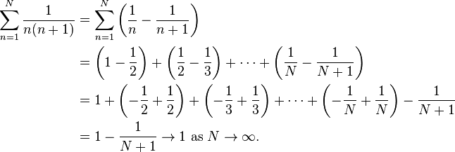 \begin{align}\sum_{n=1}^N \frac{1}{n(n+1)}   & {} = \sum_{n=1}^N \left( \frac{1}{n} - \frac{1}{n+1} \right) \\  & {} = \left(1 - \frac{1}{2}\right) + \left(\frac{1}{2} - \frac{1}{3}\right) + \cdots + \left(\frac{1}{N} -\frac{1}{N+1}\right) \\  & {} =  1 + \left(- \frac{1}{2} + \frac{1}{2}\right) + \left( - \frac{1}{3} + \frac{1}{3}\right) + \cdots + \left(-\frac{1}{N} + \frac{1}{N}\right) - \frac{1}{N+1} \\  & {} = 1 - \frac{1}{N+1}\to 1\ \mathrm{as}\ N\to\infty. \end{align}