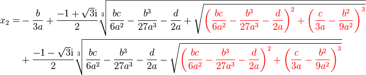 \begin{align}x_2=&-\frac{b}{3 a}+ \frac{-1+ \sqrt{3}{\mathrm{i}}}{2} \sqrt[3]{\frac{bc}{6a^2}-\frac{b^3}{27a^3}-\frac{d}{2a} +\sqrt{{\color{red}\left(\frac{bc}{6a^2}-\frac{b^3}{27a^3}-\frac{d}{2a}\right)^2+ \left(\frac{c}{3a}-\frac{b^2}{9a^2}\right)^3}}}\\ &+\frac{-1- \sqrt{3}{\mathrm{i}}}{2} \sqrt[3]{\frac{bc}{6a^2}-\frac{b^3}{27a^3}-\frac{d}{2a} -\sqrt{{\color{red}\left(\frac{bc}{6a^2}-\frac{b^3}{27a^3}-\frac{d}{2a}\right)^2+ \left(\frac{c}{3a}-\frac{b^2}{9a^2}\right)^3}}}\end{align}
