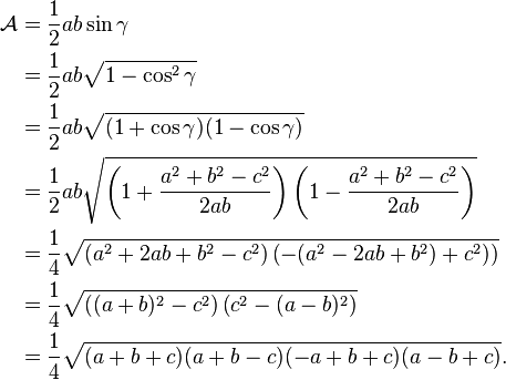 \begin{align} \mathcal{A}&= \frac 12 ab\sin\gamma\\ &=\frac 12ab\sqrt{1-\cos^2\gamma}\\ &=\frac 12 ab\sqrt{(1+\cos\gamma)(1-\cos\gamma)}\\ &=\frac12ab\sqrt{\left(1+\frac{a^2+b^2-c^2}{2ab}\right)\left(1-\frac{a^2+b^2-c^2}{2ab}\right)}\\ &=\frac14\sqrt{\left(a^2+2ab+b^2-c^2\right)\left(-(a^2-2ab+b^2)+c^2)\right)}\\ &=\frac14\sqrt{\left((a+b)^2-c^2\right)\left(c^2-(a-b)^2\right)}\\ &=\frac14\sqrt{(a+b+c)(a+b-c)(-a+b+c)(a-b+c)}. \end{align}
