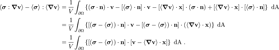 \begin{align} \langle \boldsymbol{\sigma}:\boldsymbol{\nabla}\mathbf{v} \rangle - \langle \boldsymbol{\sigma} \rangle:\langle\boldsymbol{\nabla}\mathbf{v} \rangle  & = \cfrac{1}{V}\int_{\partial{\Omega}} \left\{(\boldsymbol{\sigma}\cdot\mathbf{n})\cdot\mathbf{v}  - [\langle \boldsymbol{\sigma} \rangle\cdot\mathbf{n}]\cdot\mathbf{v}  - [\langle\boldsymbol{\nabla}\mathbf{v} \rangle\cdot\mathbf{x}]\cdot(\boldsymbol{\sigma}\cdot\mathbf{n})  + [\langle\boldsymbol{\nabla}\mathbf{v} \rangle\cdot\mathbf{x}]\cdot[\langle \boldsymbol{\sigma} \rangle\cdot\mathbf{n}]\right\}~\text{dA} \\ & = \cfrac{1}{V}\int_{\partial{\Omega}} \left\{  [(\boldsymbol{\sigma}-\langle \boldsymbol{\sigma} \rangle)\cdot\mathbf{n}]\cdot\mathbf{v}  - [(\boldsymbol{\sigma}-\langle \boldsymbol{\sigma} \rangle)\cdot\mathbf{n}]\cdot(\langle\boldsymbol{\nabla}\mathbf{v} \rangle\cdot\mathbf{x})  \right\}~\text{dA} \\ & = \cfrac{1}{V}\int_{\partial{\Omega}} \left\{  [(\boldsymbol{\sigma}-\langle \boldsymbol{\sigma} \rangle)\cdot\mathbf{n}]\cdot[\mathbf{v} - \langle\boldsymbol{\nabla}\mathbf{v} \rangle\cdot\mathbf{x}]  \right\}~\text{dA}~. \end{align}