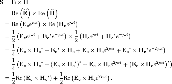 \begin{align}\mathbf{S} & = \mathbf{E} \times \mathbf{H}\\  & = \mathrm{Re}\left(\mathbf{\widetilde E}\right) \times \mathrm{Re}\left(\mathbf{\widetilde H} \right)\\  & = \mathrm{Re}\left(\mathbf{E_c} e^{j\omega t}\right) \times \mathrm{Re}\left(\mathbf{H_c} e^{j\omega t}\right)\\  & = \frac{1}{2}\left(\mathbf{E_c} e^{j\omega t} + \mathbf{E_c}^* e^{-j\omega t}\right) \times \frac{1}{2}\left(\mathbf{H_c} e^{j\omega t} + \mathbf{H_c}^* e^{-j\omega t}\right)\\  & = \frac{1}{4}\left(\mathbf{E_c} \times \mathbf{H_c}^* + \mathbf{E_c}^* \times \mathbf{H_c} + \mathbf{E_c} \times \mathbf{H_c} e^{2j\omega t} + \mathbf{E_c}^* \times \mathbf{H_c}^* e^{-2j\omega t}\right)\\  & = \frac{1}{4}\left(\mathbf{E_c} \times \mathbf{H_c}^* + \left(\mathbf{E_c} \times \mathbf{H_c}^*\right)^* + \mathbf{E_c} \times \mathbf{H_c} e^{2j\omega t} + \left(\mathbf{E_c} \times \mathbf{H_c} e^{2j\omega t}\right)^*\right)\\  & = \frac{1}{2}\mathrm{Re}\left(\mathbf{E_c} \times \mathbf{H_c}^*\right) + \frac{1}{2}\mathrm{Re}\left(\mathbf{E_c} \times \mathbf{H_c} e^{2j\omega t}\right). \end{align}
