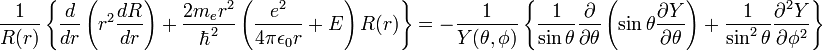 \frac{1}{R(r)}\left\{ \frac{d}{dr}\left(r^2\frac{dR}{dr}\right)+\frac{2m_er^2}{\hbar^2}\left(\frac{e^2}{4\pi\epsilon_0 r}+E\right)R(r) \right\}=-\frac{1}{Y(\theta,\phi)}\left\{ \frac{1}{\sin\theta}\frac{\partial}{\partial\theta}\left(\sin\theta\frac{\partial Y}{\partial\theta}\right)+\frac{1}{\sin^2\theta}\frac{\partial^2 Y}{\partial\phi^2} \right\}