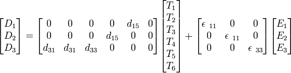 begin{bmatrix} D_1  D_2  D_3 end{bmatrix} = begin{bmatrix} 0 & 0 & 0 & 0 & d_{15} & 0  0 & 0 & 0 & d_{15} & 0 & 0  d_{31} & d_{31} & d_{33} & 0 & 0 & 0 end{bmatrix} begin{bmatrix} T_1  T_2  T_3  T_4  T_5  T_6 end{bmatrix} + begin{bmatrix} epsilon {}_{11} & 0 & 0  0 & epsilon {}_{11} & 0  0 & 0 & epsilon {}_{33} end{bmatrix} begin{bmatrix} E_1  E_2  E_3 end{bmatrix}