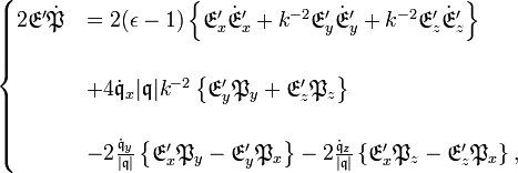 \begin{cases} 2\mathfrak{E'\dot{P}} & =2(\epsilon-1)\left\{ \mathfrak{E}'_{x}\mathfrak{\dot{E}}'_{x}+k^{-2}\mathfrak{E}'_{y}\mathfrak{\dot{E}}'_{y}+k^{-2}\mathfrak{E}'_{z}\mathfrak{\dot{E}}'_{z}\right\} \ \ & +4\mathfrak{\dot{q}}_{x}|\mathfrak{q}|k^{-2}\left\{ \mathfrak{E}'_{y}\mathfrak{P}_{y}+\mathfrak{E}'_{z}\mathfrak{P}_{z}\right\} \ \ & -2\frac{\mathfrak{\dot{q}}_{y}}{|\mathfrak{q}|}\left\{ \mathfrak{E}'_{x}\mathfrak{P}_{y}-\mathfrak{E}'_{y}\mathfrak{P}_{x}\right\} -2\frac{\mathfrak{\dot{q}}_{z}}{|\mathfrak{q}|}\left\{ \mathfrak{E}'_{x}\mathfrak{P}_{z}-\mathfrak{E}'_{z}\mathfrak{P}_{x}\right\} ,\end{cases}