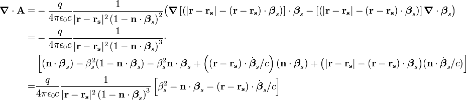 \begin{align}{\boldsymbol \nabla}\cdot\mathbf{A} =& -\frac{q}{4\pi\epsilon_0 c}\frac{1}{|\mathbf{r}-\mathbf{r_s}|^2\left(1-\mathbf{n}\cdot{\boldsymbol \beta}_s\right)^2}\big({\boldsymbol \nabla} \left[\left(|\mathbf{r}-\mathbf{r_s}|-(\mathbf{r}-\mathbf{r_s})\cdot{\boldsymbol \beta}_s\right)\right]\cdot{\boldsymbol \beta}_s - \left[\left(|\mathbf{r}-\mathbf{r_s}|-(\mathbf{r}-\mathbf{r_s})\cdot{\boldsymbol \beta}_s\right)\right]{\boldsymbol \nabla}\cdot{\boldsymbol \beta}_s\big)\\ =& - \frac{q}{4\pi\epsilon_0 c}\frac{1}{|\mathbf{r}-\mathbf{r_s}|^2\left(1-\mathbf{n}\cdot{\boldsymbol \beta}_s\right)^3}\cdot\\ &\left[(\mathbf{n}\cdot {\boldsymbol \beta}_s) - {\beta}_s^2(1-\mathbf{n}\cdot {\boldsymbol \beta}_s) - {\beta}_s^2\mathbf{n}\cdot {\boldsymbol \beta}_s + \left((\mathbf{r}-\mathbf{r_s})\cdot \dot {\boldsymbol \beta}_s/c\right)(\mathbf{n}\cdot {\boldsymbol \beta}_s) + \big(|\mathbf{r}-\mathbf{r_s}|-(\mathbf{r}-\mathbf{r_s})\cdot{\boldsymbol \beta}_s\big)(\mathbf{n}\cdot \dot {\boldsymbol \beta}_s/c)\right] \\=&\frac{q}{4\pi\epsilon_0 c}\frac{1}{|\mathbf{r}-\mathbf{r_s}|^2\left(1-\mathbf{n}\cdot{\boldsymbol \beta}_s\right)^3}\left[\beta_s^2 - \mathbf{n}\cdot{\boldsymbol \beta}_s - (\mathbf{r}-\mathbf{r_s})\cdot \dot {\boldsymbol \beta}_s/c\right]\end{align}