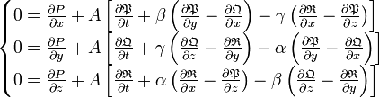 \begin{cases} 0=\frac{\partial P}{\partial x}+A\left[\frac{\partial\mathfrak{P}}{\partial t}+\beta\left(\frac{\partial\mathfrak{P}}{\partial y}-\frac{\partial\mathfrak{Q}}{\partial x}\right)-\gamma\left(\frac{\partial\mathfrak{R}}{\partial x}-\frac{\partial\mathfrak{P}}{\partial z}\right)\right]\\ 0=\frac{\partial P}{\partial y}+A\left[\frac{\partial\mathfrak{Q}}{\partial t}+\gamma\left(\frac{\partial\mathfrak{Q}}{\partial z}-\frac{\partial\mathfrak{R}}{\partial y}\right)-\alpha\left(\frac{\partial\mathfrak{P}}{\partial y}-\frac{\partial\mathfrak{Q}}{\partial x}\right)\right]\\ 0=\frac{\partial P}{\partial z}+A\left[\frac{\partial\mathfrak{R}}{\partial t}+\alpha\left(\frac{\partial\mathfrak{R}}{\partial x}-\frac{\partial\mathfrak{P}}{\partial z}\right)-\beta\left(\frac{\partial\mathfrak{Q}}{\partial z}-\frac{\partial\mathfrak{R}}{\partial y}\right)\right]\end{cases}