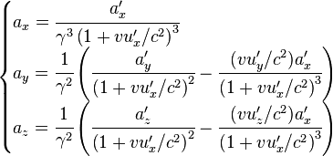 \begin{cases} a_x = \cfrac{a'_x}{\gamma^3\left(1 + vu'_x/c^2\right)^3} \\ a_y =\cfrac{1}{\gamma^2}\left( \cfrac{a'_y}{\left(1 + vu'_x/c^2\right)^2} - \cfrac{(vu'_y/c^2)a'_x}{\left(1 + vu'_x/c^2\right)^3}\right) \\ a_z =\cfrac{1}{\gamma^2}\left( \cfrac{a'_z}{\left(1 + vu'_x/c^2\right)^2} - \cfrac{(vu'_z/c^2)a'_x}{\left(1 + vu'_x/c^2\right)^3}\right) \\ \end{cases}