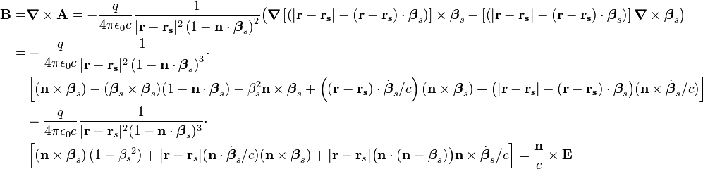 \begin{align}{\mathbf{B}} =& {\boldsymbol \nabla}\times\mathbf{A} = -\frac{q}{4\pi\epsilon_0 c}\frac{1}{|\mathbf{r}-\mathbf{r_s}|^2\left(1-\mathbf{n}\cdot{\boldsymbol \beta}_s\right)^2}\big({\boldsymbol \nabla} \left[\left(|\mathbf{r}-\mathbf{r_s}|-(\mathbf{r}-\mathbf{r_s})\cdot{\boldsymbol \beta}_s\right)\right]\times{\boldsymbol \beta}_s - \left[\left(|\mathbf{r}-\mathbf{r_s}|-(\mathbf{r}-\mathbf{r_s})\cdot{\boldsymbol \beta}_s\right)\right]{\boldsymbol \nabla}\times{\boldsymbol \beta}_s\big)\\ =& - \frac{q}{4\pi\epsilon_0 c}\frac{1}{|\mathbf{r}-\mathbf{r_s}|^2\left(1-\mathbf{n}\cdot{\boldsymbol \beta}_s\right)^3}\cdot\\ &\left[(\mathbf{n}\times {\boldsymbol \beta}_s) - ({\boldsymbol \beta}_s\times {\boldsymbol \beta}_s)(1-\mathbf{n}\cdot {\boldsymbol \beta}_s) - {\beta}_s^2\mathbf{n}\times {\boldsymbol \beta}_s + \left((\mathbf{r}-\mathbf{r_s})\cdot \dot {\boldsymbol \beta}_s/c\right)(\mathbf{n}\times {\boldsymbol \beta}_s) + \big(|\mathbf{r}-\mathbf{r_s}|-(\mathbf{r}-\mathbf{r_s})\cdot{\boldsymbol \beta}_s\big)(\mathbf{n}\times \dot {\boldsymbol \beta}_s/c)\right] \\=& -\frac{q}{4 \pi \epsilon_0 c} \frac{1}{|\mathbf{r} - \mathbf{r}_s|^2(1 - \mathbf{n} \cdot {\boldsymbol \beta}_s)^3}\cdot  \\ &\left[\left(\mathbf{n}\times{\boldsymbol \beta}_s\right)(1-{\beta_s}^2) + |\mathbf{r} - \mathbf{r}_s|(\mathbf{n} \cdot \dot{\boldsymbol \beta}_s/c) (\mathbf{n}\times {\boldsymbol \beta}_s) + |\mathbf{r} - \mathbf{r}_s|\big(\mathbf{n} \cdot (\mathbf{n} - {\boldsymbol \beta}_s)\big) \mathbf{n}\times\dot{\boldsymbol \beta}_s/c \right] = \frac{\mathbf{n}}{c}\times\mathbf{E} \end{align}