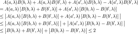 \begin{align}   &\quad A(a, \lambda) B(b, \lambda) + A(a, \lambda) B(b', \lambda) + A(a', \lambda) B(b, \lambda) - A(a', \lambda) B(b', \lambda)\   &=     A(a, \lambda) \left[B(b, \lambda) + B(b', \lambda)\right] + A(a', \lambda) \left[B(b, \lambda) - B(b', \lambda)\right]\   &\leq \big| A(a, \lambda) \left[B(b, \lambda) + B(b', \lambda)\right] + A(a', \lambda) \left[B(b, \lambda) - B(b', \lambda)\right] \big|\   &\leq \big| A(a, \lambda) \left[B(b, \lambda) + B(b', \lambda)\right] \big| + \big| A(a', \lambda) \left[B(b, \lambda) - B(b', \lambda)\right] \big|\   &\leq \big| B(b, \lambda) + B(b', \lambda) \big| + \big| B(b, \lambda) - B(b', \lambda) \big| \leq 2 \end{align}