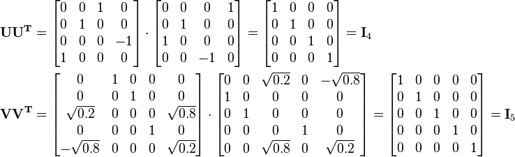 \begin{align} \mathbf{U} \mathbf{U^T} &=    \begin{bmatrix}     0 & 0 & 1 &  0 \\     0 & 1 & 0 &  0 \\     0 & 0 & 0 & -1 \\     1 & 0 & 0 &  0   \end{bmatrix} \cdot   \begin{bmatrix}     0 & 0 &  0 & 1 \\     0 & 1 &  0 & 0 \\     1 & 0 &  0 & 0 \\     0 & 0 & -1 & 0   \end{bmatrix}     =    \begin{bmatrix}     1 & 0 & 0 & 0 \\     0 & 1 & 0 & 0 \\     0 & 0 & 1 & 0 \\     0 & 0 & 0 & 1   \end{bmatrix}     = \mathbf{I}_4 \\ \mathbf{V} \mathbf{V^T} &=   \begin{bmatrix}               0 & 1 & 0 & 0 &          0 \\               0 & 0 & 1 & 0 &          0 \\      \sqrt{0.2} & 0 & 0 & 0 & \sqrt{0.8} \\               0 & 0 & 0 & 1 &          0 \\     -\sqrt{0.8} & 0 & 0 & 0 & \sqrt{0.2}   \end{bmatrix}    \cdot   \begin{bmatrix}     0 & 0 & \sqrt{0.2} & 0 & -\sqrt{0.8} \\     1 & 0 &          0 & 0 &           0 \\     0 & 1 &          0 & 0 &           0 \\     0 & 0 &          0 & 1 &           0 \\     0 & 0 & \sqrt{0.8} & 0 &  \sqrt{0.2}   \end{bmatrix}    =   \begin{bmatrix}     1 & 0 & 0 & 0 & 0 \\     0 & 1 & 0 & 0 & 0 \\     0 & 0 & 1 & 0 & 0 \\     0 & 0 & 0 & 1 & 0 \\     0 & 0 & 0 & 0 & 1   \end{bmatrix}     = \mathbf{I}_5 \end{align}