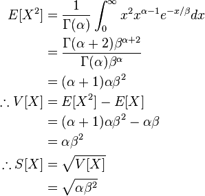 \begin{align}  E[X^{2}] &= \frac{1}{\Gamma(\alpha)}\int_{0}^{\infty}x^2 x^{\alpha-1}e^{-x/\beta}dx \\  	&= \frac{\Gamma(\alpha+2){\beta}^{\alpha+2}}{\Gamma(\alpha){\beta}^{\alpha}} \\ 	&= (\alpha+1)\alpha{\beta}^2\\ \therefore V[X] &= E[X^2] - E[X] \\ 			&=  (\alpha+1)\alpha{\beta}^2  -  \alpha\beta \\ 			&= \alpha{\beta}^2  \\ 	\therefore S[X] &= \sqrt{V[X]}  \\ 				&= \sqrt{\alpha{\beta}^2} \end{align}
