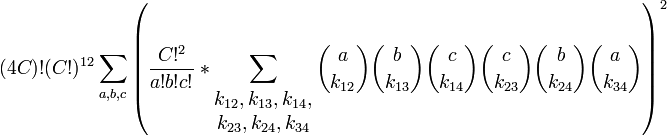 (4C)!(C!)^{12}\sum_{a, b, c} {\left( \dfrac{C!^2}{a! b! c!} * \sum_{\begin{matrix}k_{12},k_{13},k_{14},\\k_{23},k_{24},k_{34}\end{matrix}} {{a\choose k_{12}}{b\choose k_{13}}{c \choose k_{14}}{c \choose k_{23}}{b \choose k_{24}}{a \choose k_{34}} } \right)^2 }