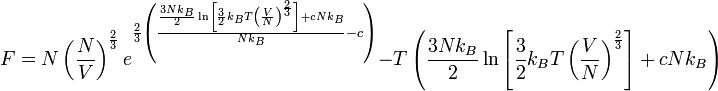 F = N \left(\frac {N}{V}\right)^{\frac{2}{3}} e^{\frac{2}{3} \left(\frac {\frac {3Nk_B}{2} \ln\left[\frac {3}{2} k_BT\left(\frac{V}{N}\right)^{\frac {2}{3}}\right] + cNk_B}{Nk_B} -c\right)} - T\left(\frac {3Nk_B}{2} \ln\left[\frac {3}{2} k_BT\left(\frac{V}{N}\right)^{\frac {2}{3}}\right] + cNk_B\right)