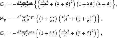 \begin{array}{l} \mathfrak{S}_{x}=-\frac{A^{2}\cos^{2}\alpha c}{r^{2}\varkappa^{2}}\left\{ \left(\frac{\varkappa^{4}y^{2}}{r^{2}}+\left(\frac{v}{c}+\frac{x}{r}\right)^{2}\right)\left(1+\frac{v}{c}\frac{x}{r}\right)\left(\frac{v}{c}+\frac{x}{r}\right)\right\} ,\\ \\\mathfrak{S}_{y}=-\frac{A^{2}\cos^{2}\alpha yc}{r^{3}\varkappa^{2}}\left\{ \left(1+\frac{v}{c}\frac{x}{r}\right)\left(\frac{\varkappa^{4}y^{2}}{r^{2}}+\left(\frac{v}{c}+\frac{x}{r}\right)^{2}\right)\right\} ,\\ \\\mathfrak{S}_{z}=-\frac{A^{2}\cos^{2}\alpha zc}{r^{3}\varkappa^{2}}\left\{ \left(1+\frac{v}{c}\frac{x}{r}\right)\left(\frac{\varkappa^{4}y^{2}}{r^{2}}+\left(\frac{v}{c}+\frac{x}{r}\right)^{2}\right)\right\} ,\end{array}