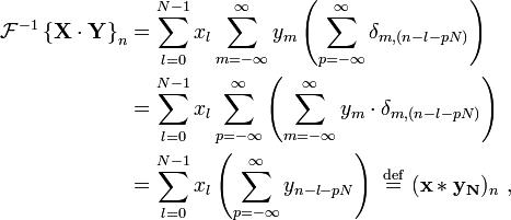 \begin{align} \mathcal{F}^{-1} \left \{ \mathbf{X\cdot Y} \right \}_n &= \sum_{l=0}^{N-1} x_l \sum_{m=-\infty}^{\infty} y_m \left( \sum_{p=-\infty}^{\infty}  \delta_{m,(n-l-pN)} \right) \\  &= \sum_{l=0}^{N-1} x_l \sum_{p=-\infty}^{\infty}  \left(\sum_{m=-\infty}^{\infty} y_m \cdot \delta_{m,(n-l-pN)}\right) \\  &= \sum_{l=0}^{N-1} x_l \left(\sum_{p=-\infty}^{\infty} y_{n-l-pN}\right) \ \stackrel{\mathrm{def}}{=} \ (\mathbf{x * y_N})_n\ ,  \end{align}